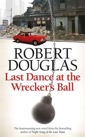 Last Dance at the Wrecker's Ball de Robert Douglas