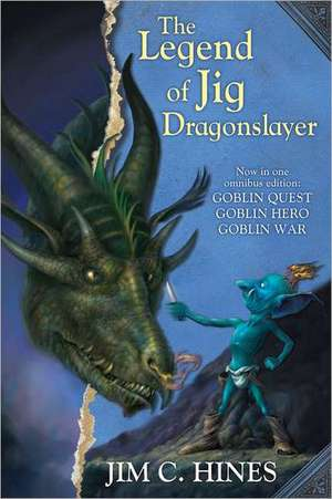 The Legend of Jig Dragonslayer:  Goblin Quest/Goblin Hero/Goblin War de Jim C. Hines
