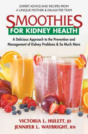 Smoothies for Kidney Health:  A Delicious Approach to the Prevention and Management of Kidney Problems & So Much More de Victoria L. Hulett Jd