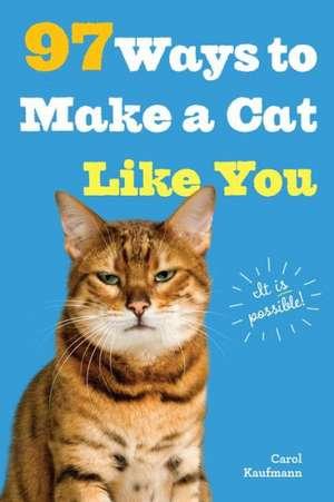 97 Ways to Make a Cat Like You de Carol Kaufmann