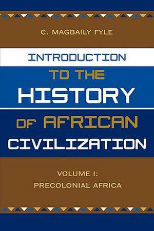 Introduction to the History of African Civilization de C. Magbaily Fyle