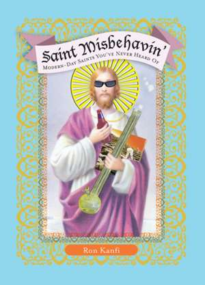 Saint Misbehavin': Modern-Day Saints You've Never Heard Of de Ron Kanfi