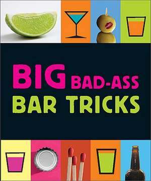 Big Bad-Ass Bar Tricks de Jordana Tusman