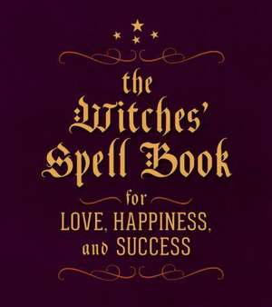 The Witches' Spell Book: For Love, Happiness, and Success de Cerridwen Greenleaf