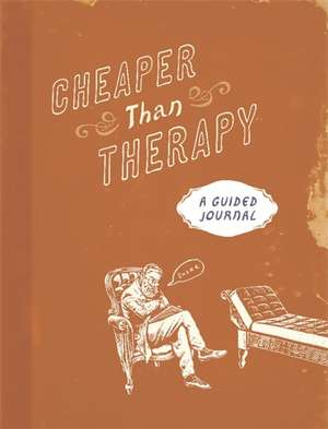 Cheaper than Therapy: A Guided Journal de Running Press