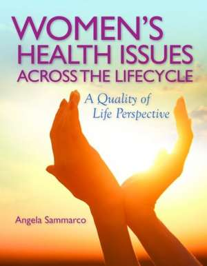 Women's Health Issues Across the Life Cycle de Angela Sammarco