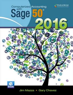 Computerized Accounting with Sage 50 2016 de Jim Mazza