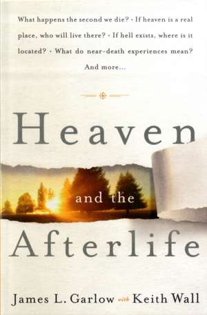 Heaven and the Afterlife de James Garlow