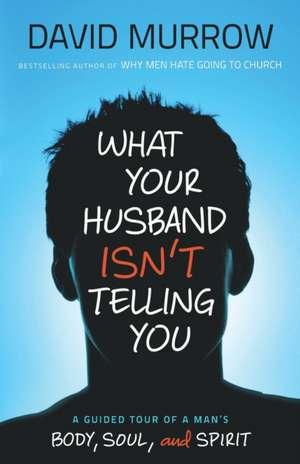 What Your Husband Isn't Telling You de David Murrow