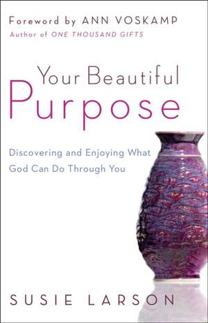 Your Beautiful Purpose de Susie Larson