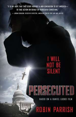 Persecuted:  I Will Not Be Silent de Robin Parrish