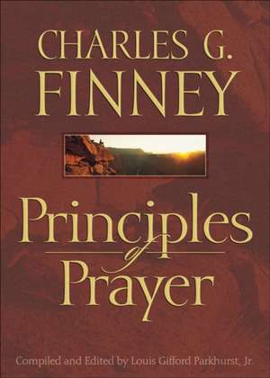 Principles of Prayer:  Hope and Help for Those Struggling with Infertility de Charles Grandison Finney
