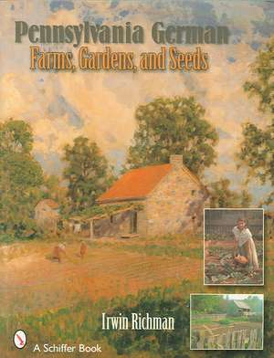 Pennsylvania German Farms, Gardens, and Seeds imagine