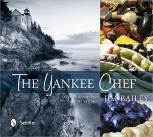 The Yankee Chef:  Feel Good Food for Every Kitchen de Jim Bailey