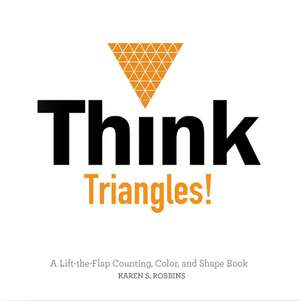 Think Triangles!: A Lift-the-Flap Color and Shape Book de Karen Robbins