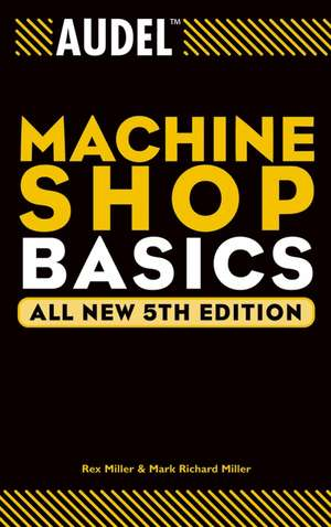 Audel Machine Shop Basics de Rex Miller