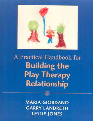 Practical Handbook for Building the Play Therapy Relationship