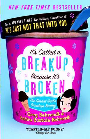 It's Called a Breakup Because It's Broken:  The Smart Girl's Break-Up Buddy de Greg Behrendt