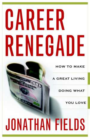 Career Renegade:  How to Make a Great Living Doing What You Love de Jonathan Fields