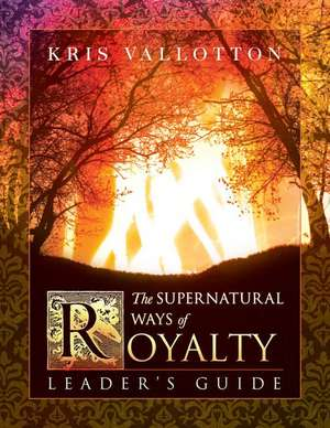 The Supernatural Ways of Royalty Leader's Guide de Bill Johnson