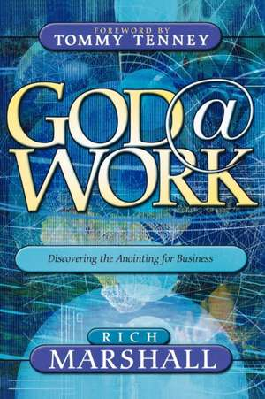 God at Work:  Discovering the Anointing for Business de Rich Marshall