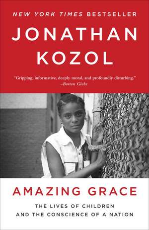 Amazing Grace:  The Lives of Children and the Conscience of a Nation de Jonathan Kozol