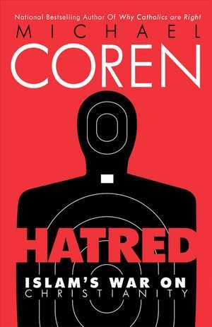 Hatred: Islam's War on Christianity de Michael Coren