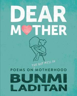 Dear Mother: Poems on the Hot Mess of Motherhood de Bunmi Laditan