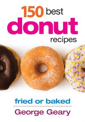 150 Best Donut Recipes de George Geary