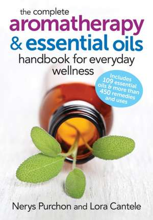 The Complete Aromatherapy and Essential Oils Handbook for Everyday Wellness imagine