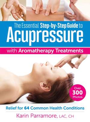 The Essential Step-By-Step Guide to Acupressure with Aromatherapy Treatments imagine