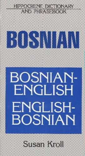 Bosnian-English / English-Bosnian Dictionary & Phrasebook de Susan Kroll