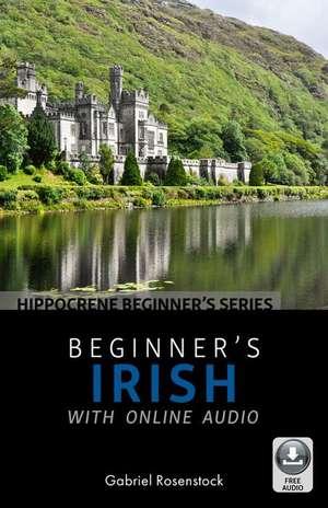 Beginner's Irish with Online Audio de Gabriel Rosenstock