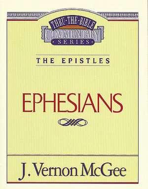 Thru the Bible Vol. 47: The Epistles (Ephesians) de J. Vernon McGee