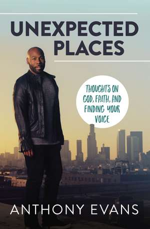 Unexpected Places: Thoughts on God, Faith, and Finding Your Voice de Anthony Evans