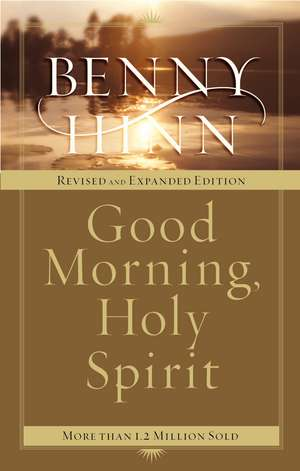 Good Morning, Holy Spirit: Learn to Recognize the Voice of the Spirit de Benny Hinn