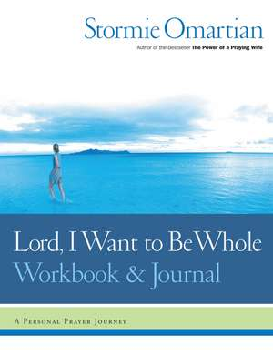 Lord, I Want to Be Whole Workbook and Journal: A Personal Prayer Journey de Stormie Omartian