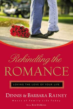 Rekindling the Romance: Loving the Love of Your Life de Dennis Rainey
