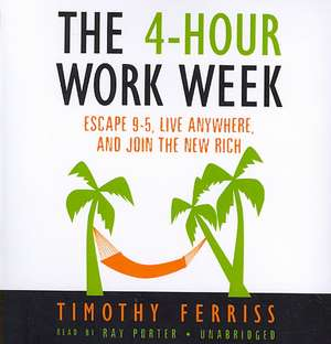 The 4-Hour Work Week:  Escape 9-5, Live Anywhere, and Join the New Rich de Timothy Ferriss