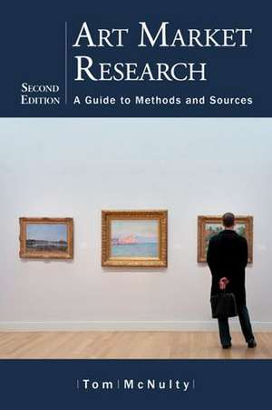 Art Market Research:  A Guide to Methods and Sources de Tom McNulty