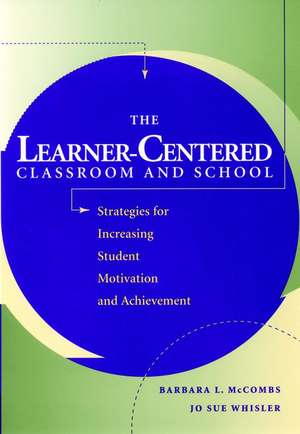 The Learner–Centered Classroom and School: Strategies for Increasing Student Motivation and Achievement de Barbara L. McCombs