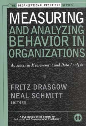 Measuring and Analyzing Behavior in Organizations: Advances in Measurement and Data Analysis de Fritz Drasgow