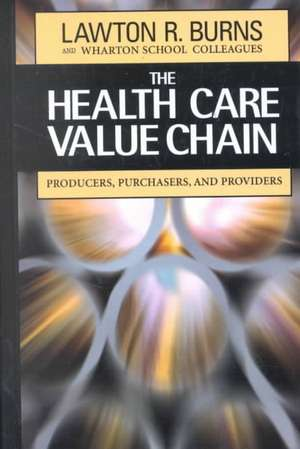 The Health Care Value Chain: Producers, Purchasers, and Providers de Lawton R. Burns