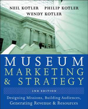 Museum Marketing and Strategy: Designing Missions, Building Audiences, Generating Revenue and Resources de Neil G. Kotler