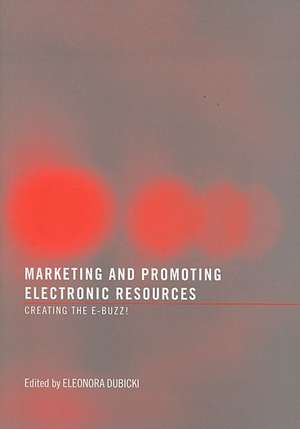 Marketing and Promoting Electronic Resources:  Creating the E-Buzz! de Eleonora Dubicki