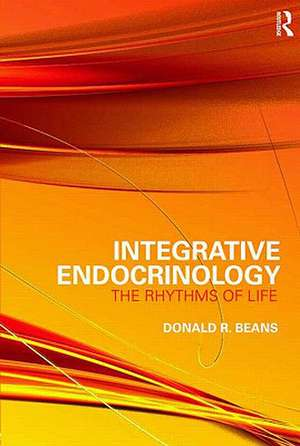 Integrative Endocrinology:  The Rhythms of Life de Donald R. Beans