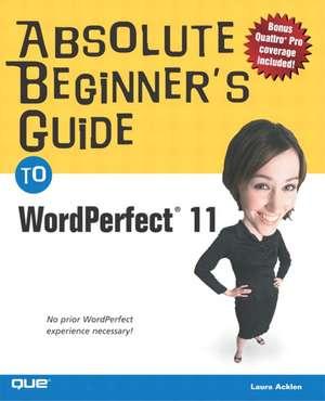 Absolute Beginner's Guide to WordPerfect 11 de Laura Acklen