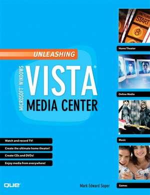 Unleashing Microsoft Windows Vista Media Center de Mark Edward Soper