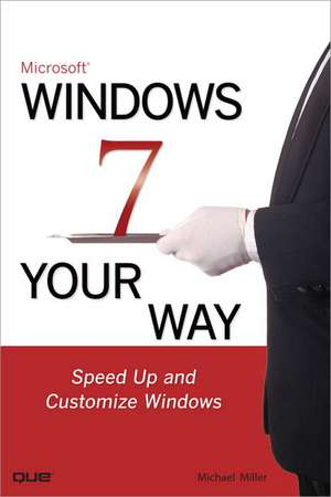Microsoft Windows 7 Your Way:  Speed Up and Customize Windows de Michael Miller
