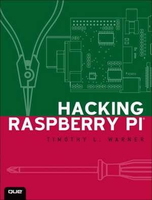 Hacking Raspberry Pi de Timothy L. Warner